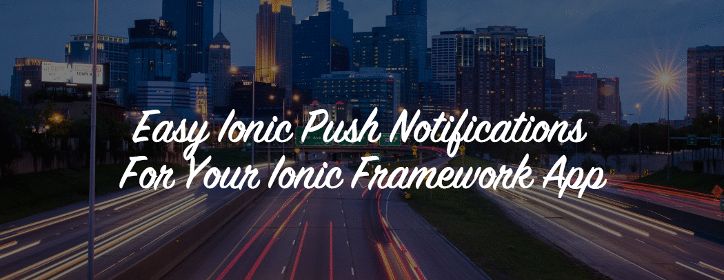 Easy Ionic Push Notifications With Ionic.io In 15 Minutes
