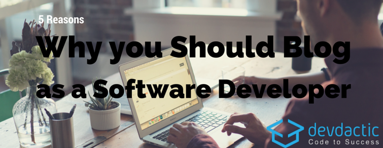 5 Reasons Why You Should Blog as a Software Developer