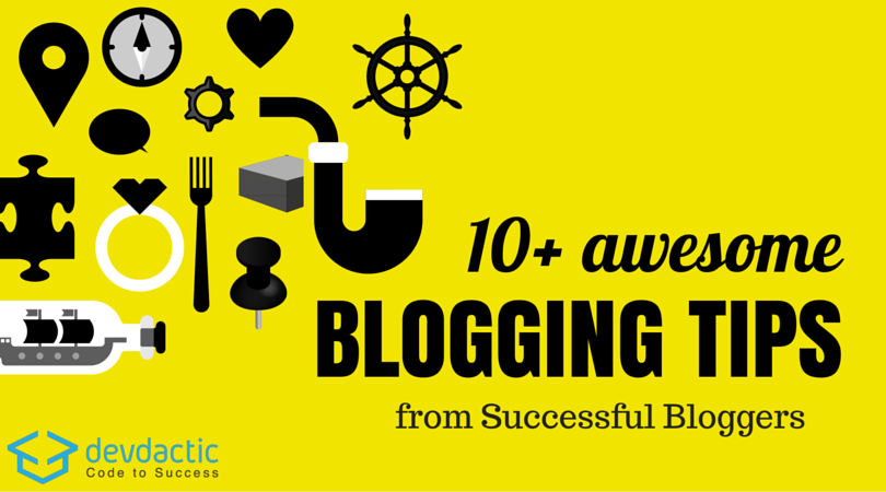 10+ Awesome Blogging Tips From Successful Bloggers