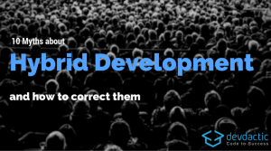 10 Myths about Hybrid Development (and how to correct them)