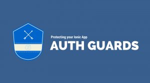Protecting Your App With Ionic Auth Guards
