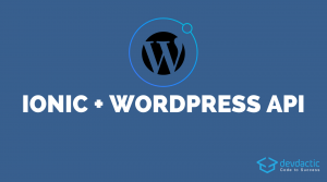 Building Your Own Ionic WordPress Client with WP-API