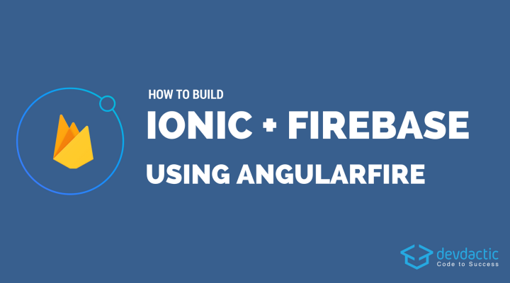 How to Build An Ionic App with Firebase and AngularFire 4