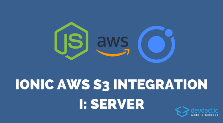 Ionic AWS S3 Integration with NodeJS – Part 1: Server